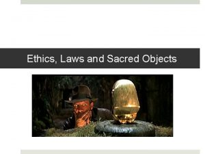 Ethics Laws and Sacred Objects What are ethics
