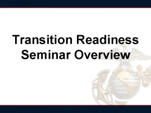Transition Readiness Seminar Overview Transition Readiness Seminar Overview