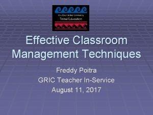 Effective Classroom Management Techniques Freddy Poitra GRIC Teacher
