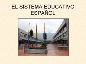 EL SISTEMA EDUCATIVO ESPAOL INTRODUCCIN CENTRO EDUCATIVO CONTEXTO