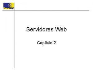 Servidores Web Captulo 2 Servidores web Es un