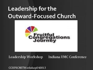 Leadership for the OutwardFocused Church Leadership Workshop Indiana