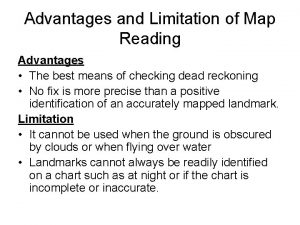 Advantages and Limitation of Map Reading Advantages The