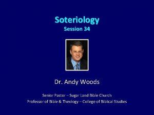 Soteriology Session 34 Dr Andy Woods Senior Pastor