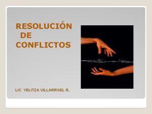 RESOLUCIN DE CONFLICTOS LIC YELITZA VILLARROEL R Mtodos