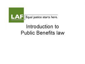 Introduction to Public Benefits law Public Benefits Programs