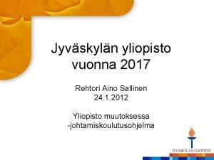 Jyvskyln yliopisto vuonna 2017 Rehtori Aino Sallinen 24