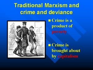 Traditional Marxism and crime and deviance n Crime