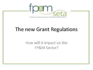The new Grant Regulations How will it impact