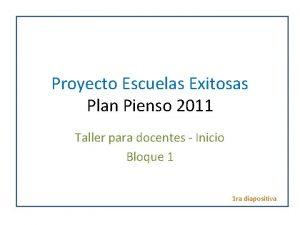 Proyecto Escuelas Exitosas Plan Pienso 2011 Taller para