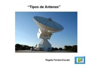 Tipos de Antenas Rogelio Ferreira Escutia Tipos de