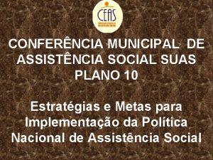 CONFERNCIA MUNICIPAL DEDE ASSISTNCIA SOCIALSUASPLANO 1010 Estratgiasee Metas