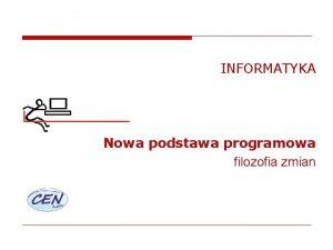 INFORMATYKA Nowa podstawa programowa filozofia zmian Kierunki polityki