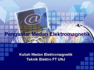 Pengantar Medan Elektromagnetik Kuliah Medan Elektromagnetik Teknik Elektro