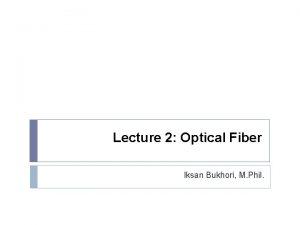 Lecture 2 Optical Fiber Iksan Bukhori M Phil