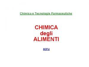 Chimica e Tecnologie Farmaceutiche CHIMICA degli ALIMENTI 6