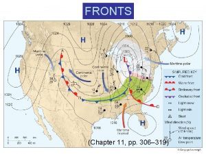 FRONTS Chapter 11 pp 306 319 Fronts occur