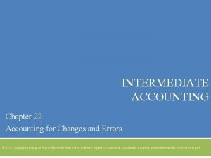 INTERMEDIATE ACCOUNTING Chapter 22 Accounting for Changes and