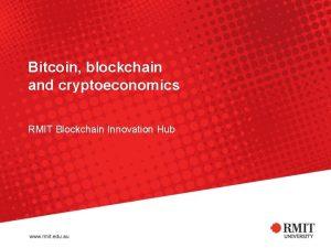 Bitcoin blockchain and cryptoeconomics RMIT Blockchain Innovation Hub