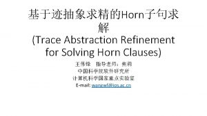 Outline Trace Abstraction Refinement Horn Trace Abstraction Refinement