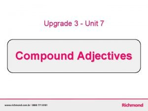Upgrade 3 Unit 7 Compound Adjectives Compound Adjectives