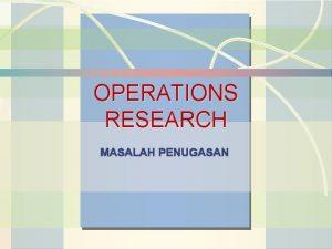 Operations Management OPERATIONS RESEARCH MASALAH PENUGASAN William J
