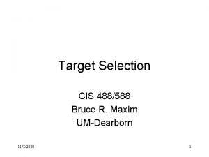 Target Selection CIS 488588 Bruce R Maxim UMDearborn