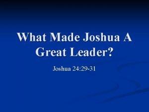 What Made Joshua A Great Leader Joshua 24