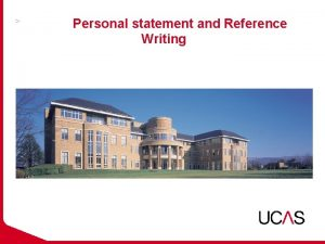 Personal statement and Reference Writing THE PERSONAL STATEMENT