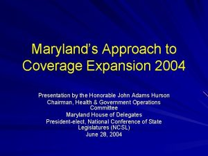 Marylands Approach to Coverage Expansion 2004 Presentation by