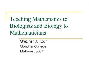 Teaching Mathematics to Biologists and Biology to Mathematicians