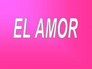 Qu es el amor El amor es un
