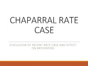 CHAPARRAL RATE CASE DISCUSSION OF RECENT RATE CASE