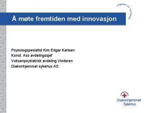 mte fremtiden med innovasjon Psykologspesialist Kim Edgar Karlsen