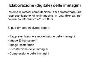 Elaborazione digitale delle immagini Insieme di metodi computazionali