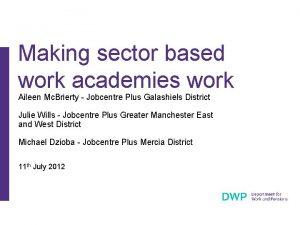 Making sector based work academies work Aileen Mc