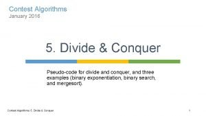 Contest Algorithms January 2016 5 Divide Conquer Pseudocode