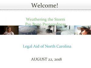 Welcome Weathering the Storm Pro Bono Preparedness Legal
