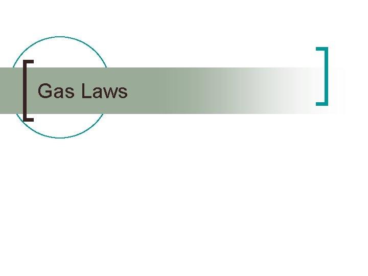 Gas Laws Gas Pressure n Gas pressure is