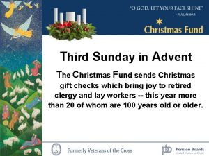 Third Sunday in Advent The Christmas Fund sends