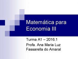 Matemtica para Economia III Turma A 1 2016