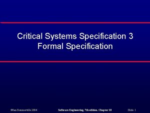 Critical Systems Specification 3 Formal Specification Ian Sommerville