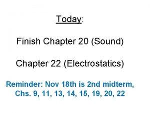 Today Finish Chapter 20 Sound Chapter 22 Electrostatics