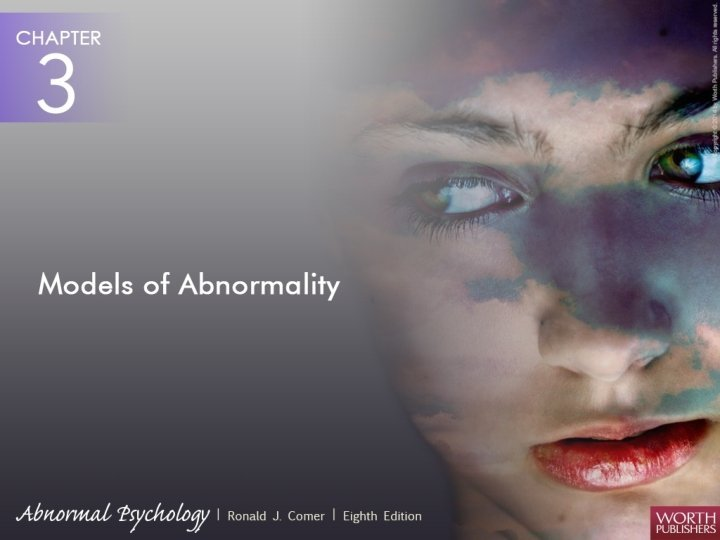 Models of Abnormality Psychologists generally view abnormality through