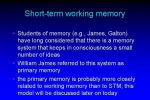 Shortterm working memory Students of memory e g