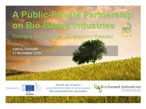 A PublicPrivate Partnership on BioBased Industries Realising the