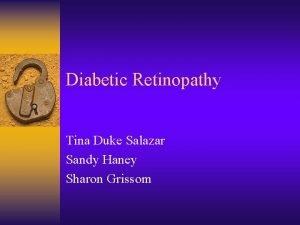 Diabetic Retinopathy Tina Duke Salazar Sandy Haney Sharon