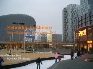 Schulden in Almere Stadwijkstudies 2 november 2010 Martijn