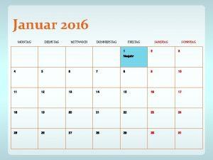 Januar 2016 MONTAG DIENSTAG MITTWOCH DONNERSTAG FREITAG 1
