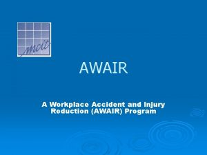 AWAIR A Workplace Accident and Injury Reduction AWAIR